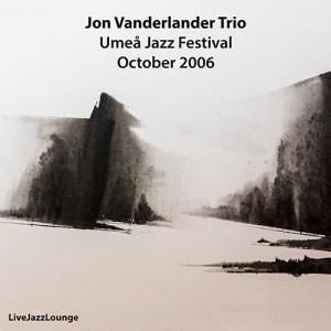 Jon Vanderlander Trio – Umeå Jazz Festival, October 2006