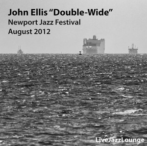 "John Ellis ""Double-Wide"" – Newport Jazz Festival, August 2012"
