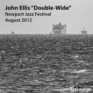 """John Ellis """"Double-Wide"""" – Newport Jazz Festival, August 2012"""