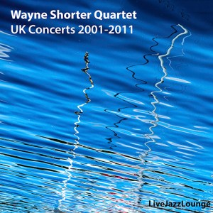 Wayne Shorter Quartet – UK Concerts 2001-2011