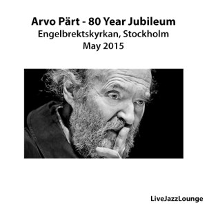 Off-Jazz: Arvo Pärt 80 Year Jubileum – Engelbrektskyrkan, Stockholm, May 2015