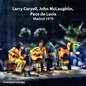 Larry Coryell, John McLaughlin, Paco De Lucia – Madrid 1979