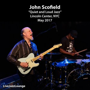 "John Scofield ""Quiet And Loud Jazz"" – Lincoln Center, New York City, May 2017"