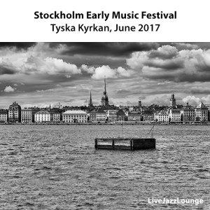 Off-Jazz: Stockholm Early Music Festival – Tyska Kyrkan, Stockholm, June 2017