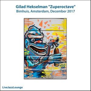 "Gilad Hekselman ""Zuperoctave"" – Bimhuis, Amsterdam, December 2017"