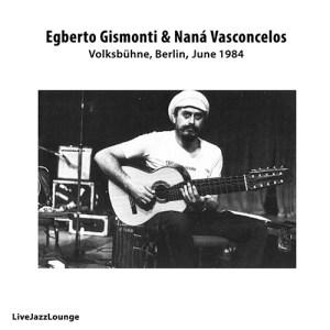 Egberto Gismonti & Naná Vasconcelos – Volksbühne, Berlin, 1984