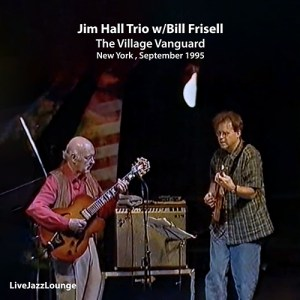 Jim Hall Trio w/Bill Frisell – The Village Vanguard, New York City, September 1995