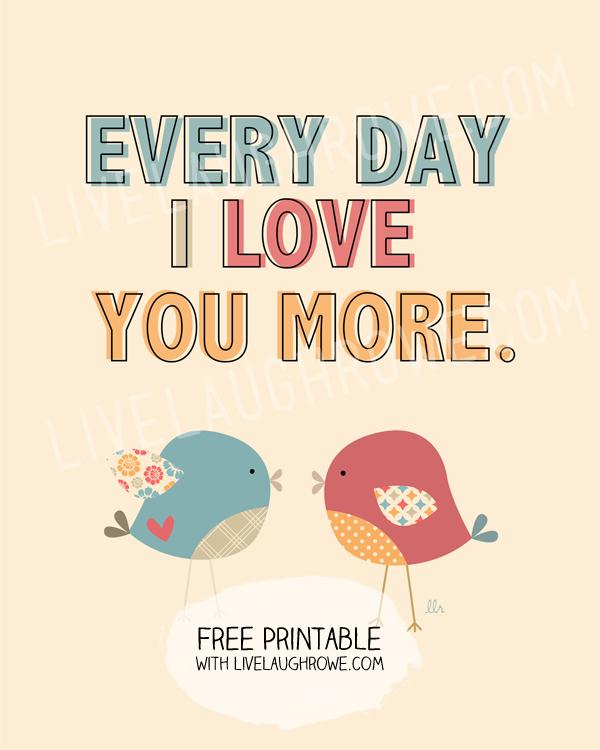 Printable Every Day I Love You More with livelaughrowe.com