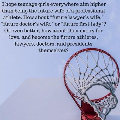 I hope teenage girls everywhere aim higher