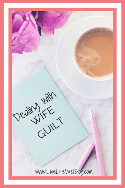 """Wife Guilt (noun): a feeling of remorse for failing to do things you feel you are responsible for doing as a wife."" Is wife guilt something you've experienced? Find out how to deal with it on LiveLifeWellBlog.com"