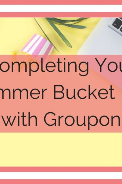 Completing Your Summer Bucket List with Groupon