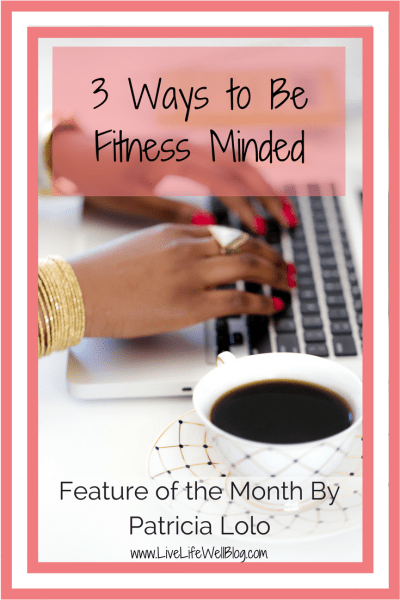 In this month's featured post, Patricia Lolo of DivasinTransition.org is sharing how you can become fitness minded.