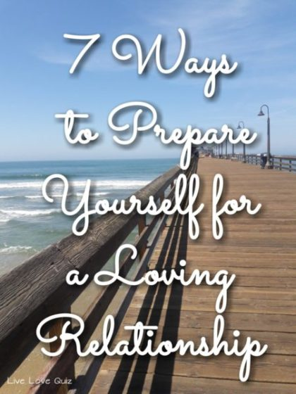 7 Ways to Prepare Yourself for a Loving Relationship