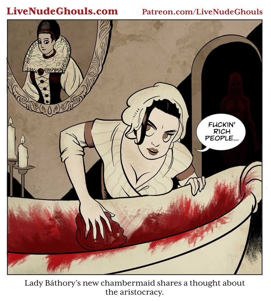 Lady Bathory's new chambermaid shares a thought about the aristocracy.