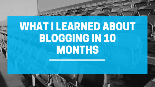 What I learned about Blogging in 10 months