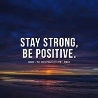 Stay Strong. Be Positive