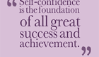 Self Confidence is the foundation of all great success and achievement