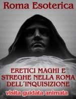 ROMA ESOTERICA: ERETICI MAGHI E STREGHE NELLA ROMA DELL´INQUISIZIONE
