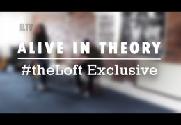 #theLoft Exclusive: Alive in Theory
