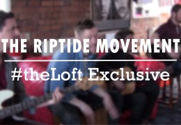 #theLoft Exclusive: The Riptide Movement