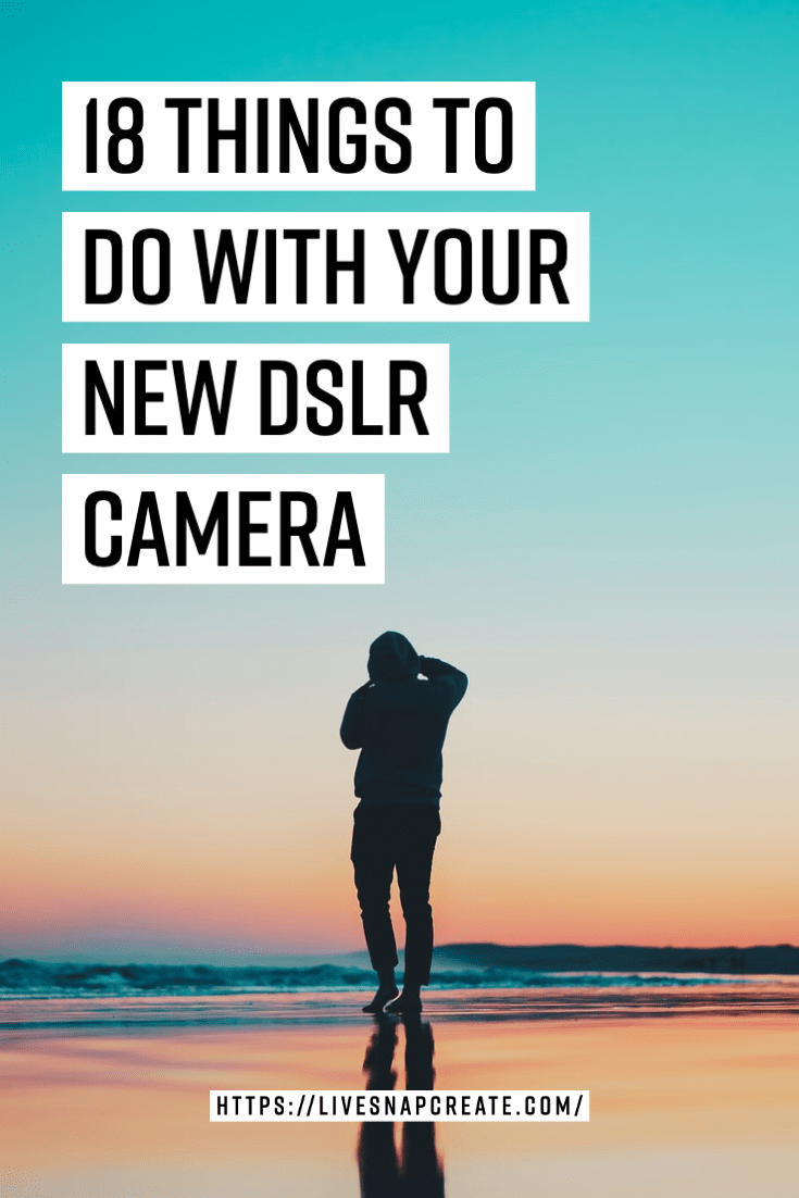 18 things to do with your new DSLR camera