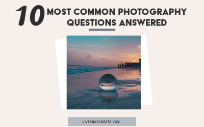 10 Most Common Photography Questions Answered