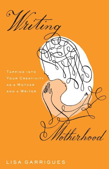 Writing Motherhood by LisaGarrigues
