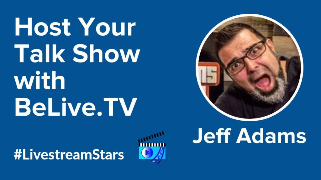 Jeff Adams BeLive Livestream Universe