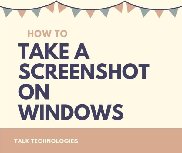 How to take a Screenshot on Windows or Screen Grab Windows