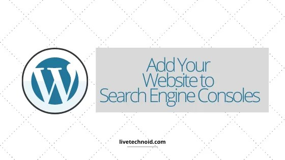 Add Your Website to Search Engine Consoles