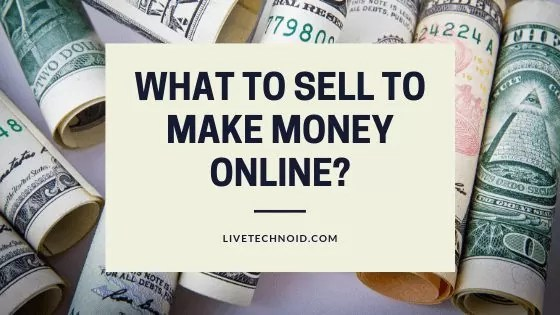 What to Sell to Make Money Online