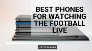 Best Phones for Watching the Football Live