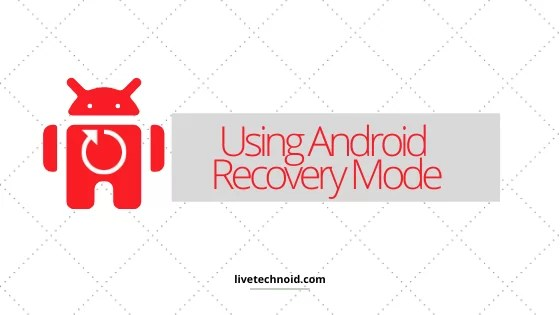 Using Android Recovery Mode