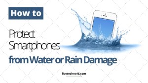 How to Protect Your Smartphones from Water or Rain Damage