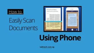 How to Easily Scan Documents Using Phone