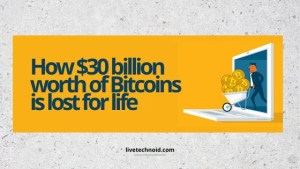 How $30 billion worth of Bitcoins is lost for life
