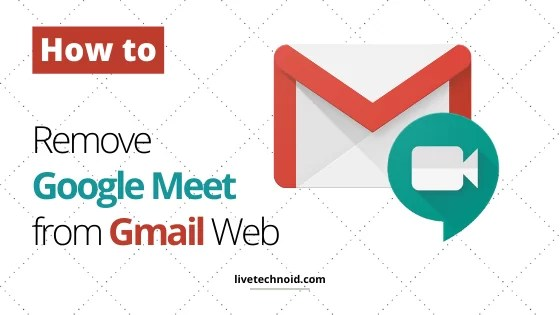 How to Remove Google Meet from Gmail Web