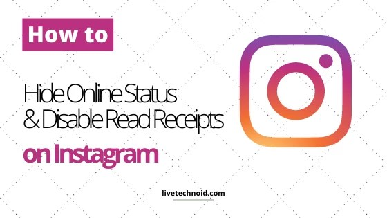 How to Hide Online Status and Disable Read Receipts on Instagram