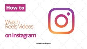 How to Watch Reels Videos on Instagram