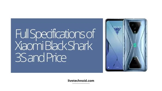 Full Specifications of Xiaomi Black Shark 3S and Price