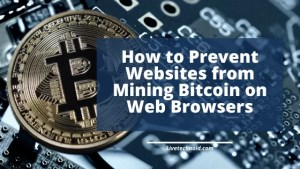 How to Prevent Websites from Mining Bitcoin on Web Browsers