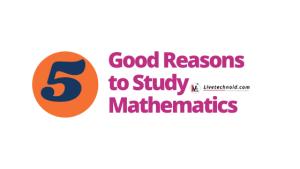 5 Good Reasons to Study Mathematics