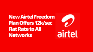 New Airtel Freedom Plan Offers 12k/sec Flat Rate to All Networks