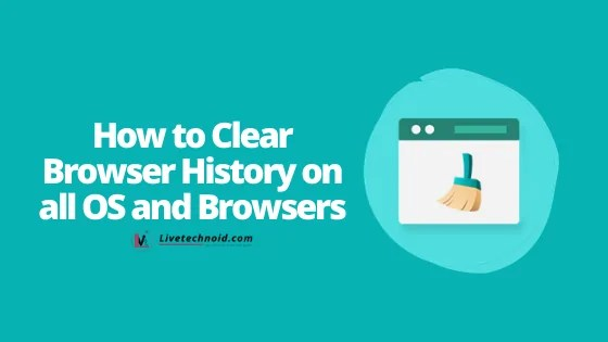 How to Clear Browser History on all OS and Browsers