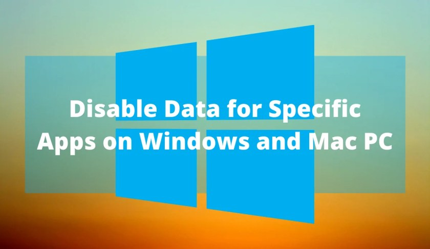 How to Disable Data for Specific Apps on Windows and Mac PC