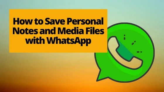 How to Save Personal Notes and Media Files with WhatsApp