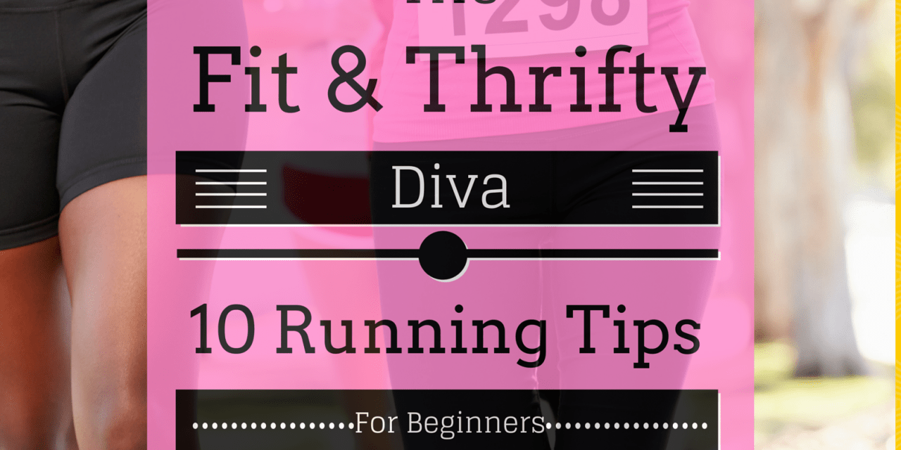 The Fit & Thrifty Diva… 10 Running Tips for Beginners