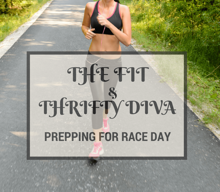 The Fit & Thrifty Diva… Race Day Preparation