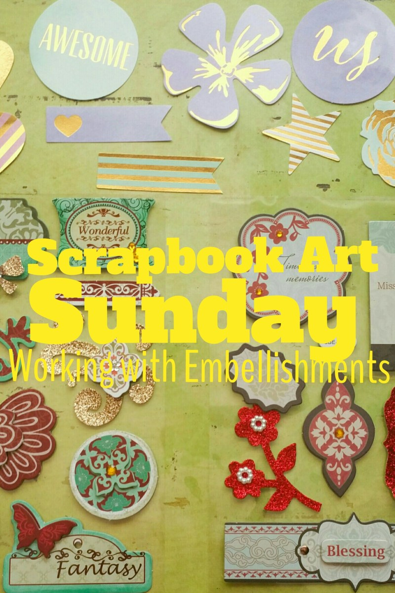 Scrapbook Art Sunday... Working With Embellishments