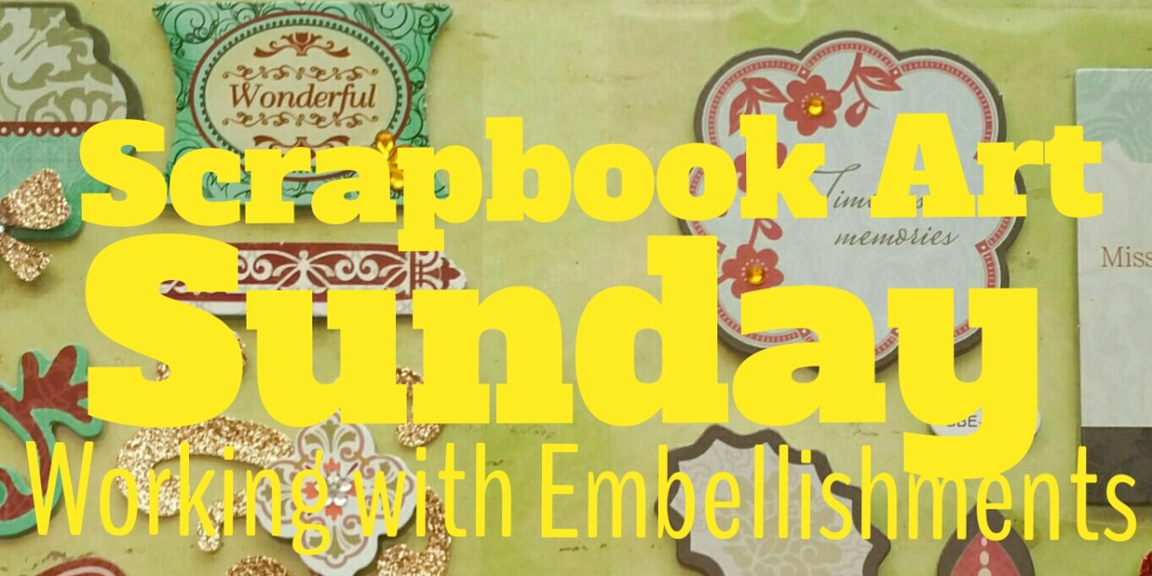 Scrapbook Art Sunday… Working With Embellishments